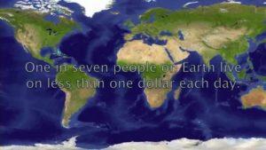 Един на всеки 7 човека по света, живее с по-малко от долар на ден.