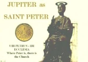 Езическият римски бог Юпитер е почитан като свети Петър, според ученията на посветените в Католическата църква
