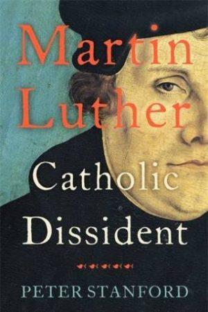 Книгата на Петър Станфорд - Мартин Лутер католически дисидент.